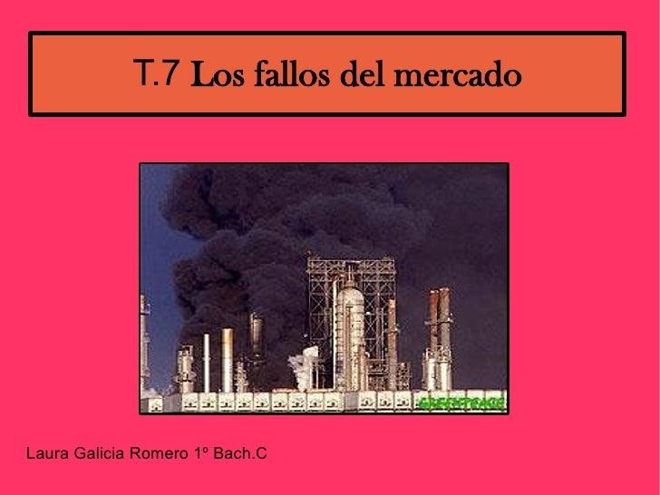 T.7 Los fallos del mercado     Laura Galicia Romero 1º Bach.C