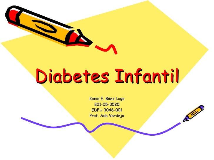 Diabetes Infantil Kenia E. Báez Lugo 801-05-0525 EDFU 3046-001 Prof. Ada Verdejo