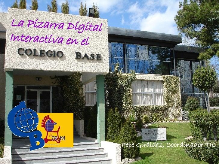 La Pizarra Digital Interactiva en el Pepe Giráldez, Coordinador TIC