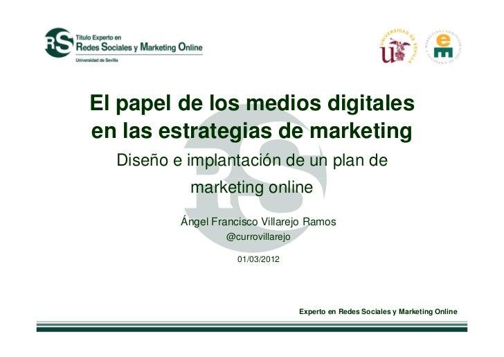 El papel de los medios digitalesen las estrategias de marketing  Diseño e implantación de un plan de           marketing o...