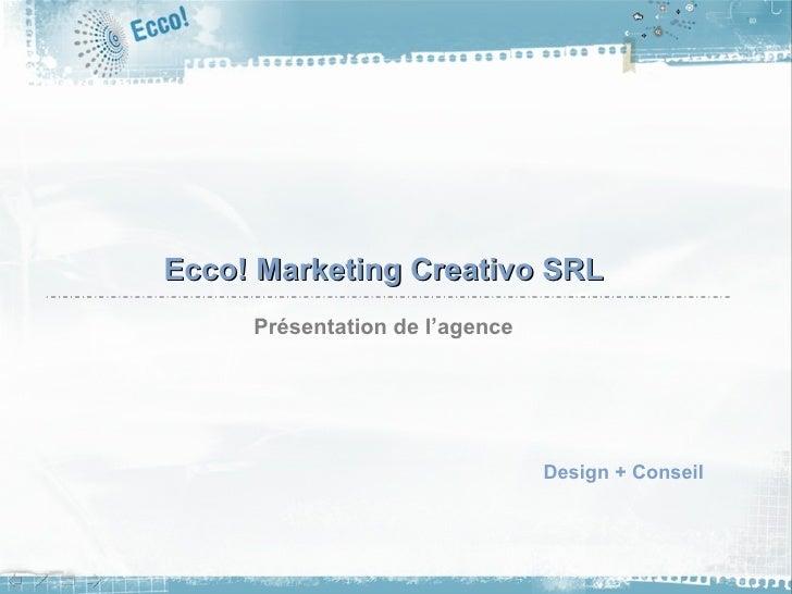 Ecco! Marketing Creativo SRL Présentation de l'agence Design + Conseil
