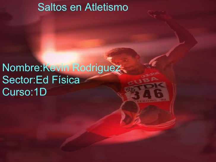 Saltos en Atletismo Nombre:Kevin Rodriguez Sector:Ed Física Curso:1D