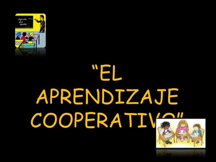 """"""" EL APRENDIZAJE COOPERATIVO"""""""