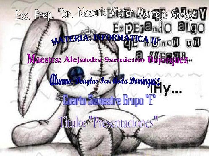 "Esc. Prep. ""Dr. Nazario Victor Montejo Godoy"" Materia: Informatica IV Maestra: Alejandra Sarmiento Bojorquez Alu..."