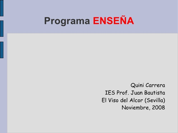 Programa  ENSEÑA Quini Carrera IES Prof. Juan Bautista El Viso del Alcor (Sevilla) Noviembre, 2008