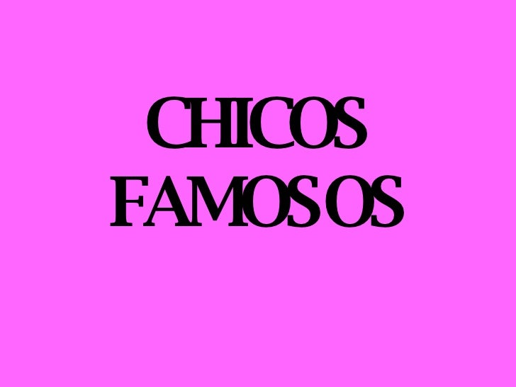 CHICOS FAMOSOS