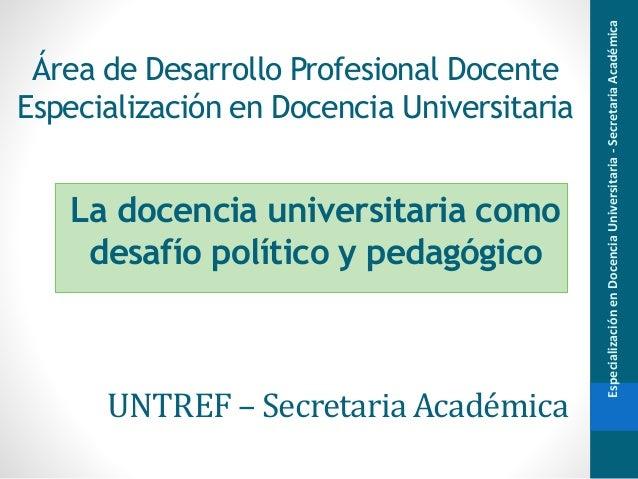 Área de Desarrollo Profesional Docente Especialización en Docencia Universitaria EspecializaciónenDocenciaUniversitaria-Se...