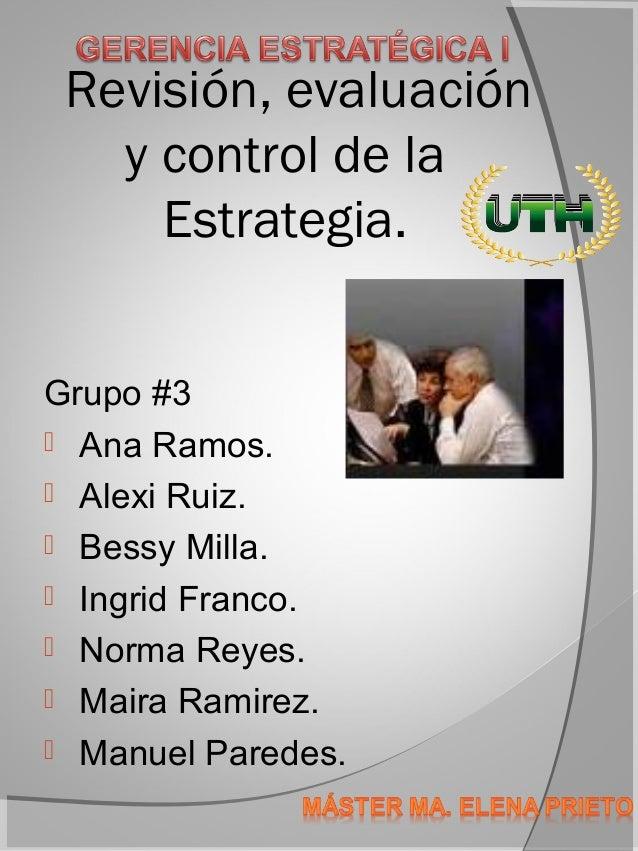 Revisión, evaluación   y control de la     Estrategia.Grupo #3 Ana Ramos. Alexi Ruiz. Bessy Milla. Ingrid Franco. Nor...
