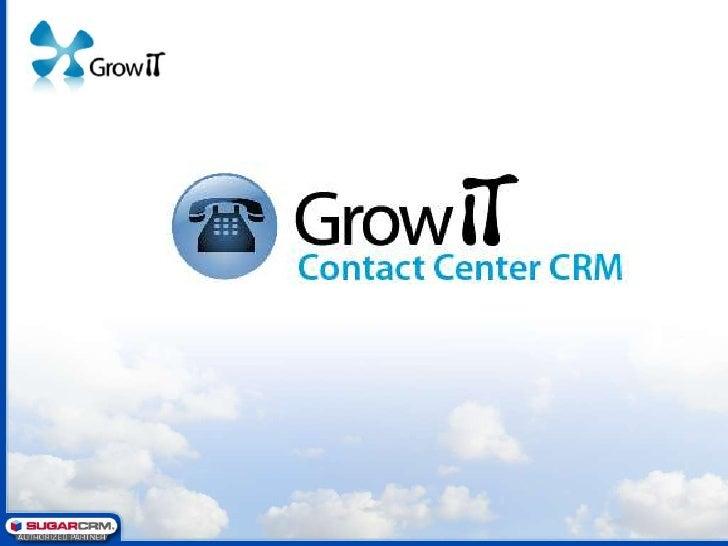 Agenda 9:15 hs – Presentación de GrowIT 9:30 hs – Contact Center CRM 10:30 hs – Panel de Preguntas