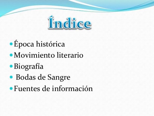 —Época histórica —Movimiento literario —Biografía — Bodas de Sangre —Fuentes de informació...