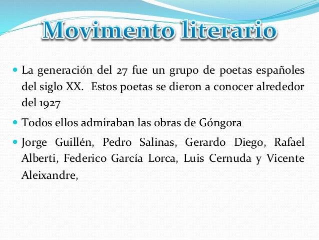 — La generación del 27 fue un grupo de poetas españoles del siglo XX.  Estos poetas se ...