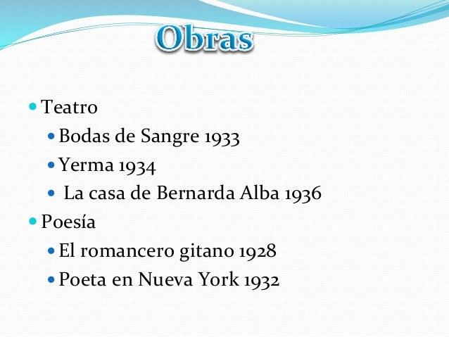 —Teatro  —Bodas de Sangre 1933 —Yerma 1934 — La casa de Bernarda Alba 1936 —Poesía...