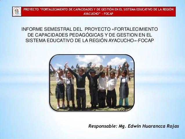 """PROYECTO """"FORTALECIMIENTO DE CAPACIDADES Y DE GESTIÓN EN EL SISTEMA EDUCATIVO DE LA REGIÓN AYACUCHO"""" - FOCAP  INFORME SEME..."""