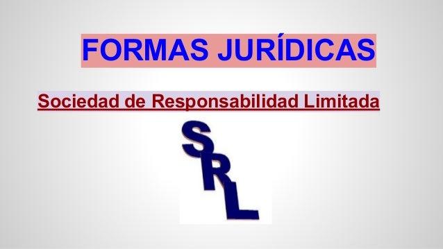 FORMAS JURÍDICAS Sociedad de Responsabilidad Limitada