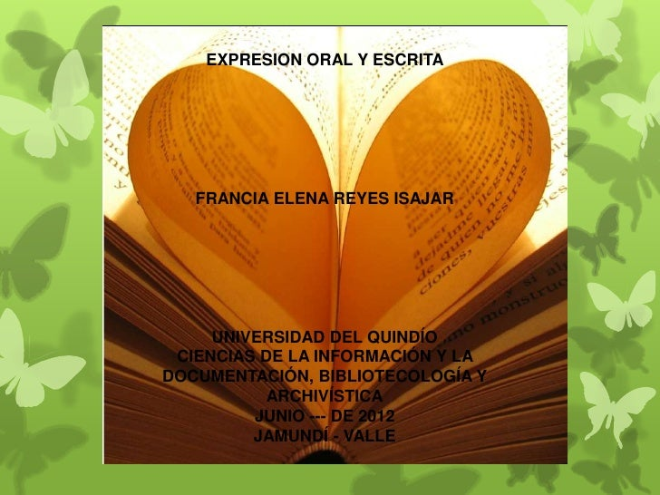 EXPRESION ORAL Y ESCRITA   FRANCIA ELENA REYES ISAJAR     UNIVERSIDAD DEL QUINDÍO CIENCIAS DE LA INFORMACIÓN Y LADOCUMENTA...