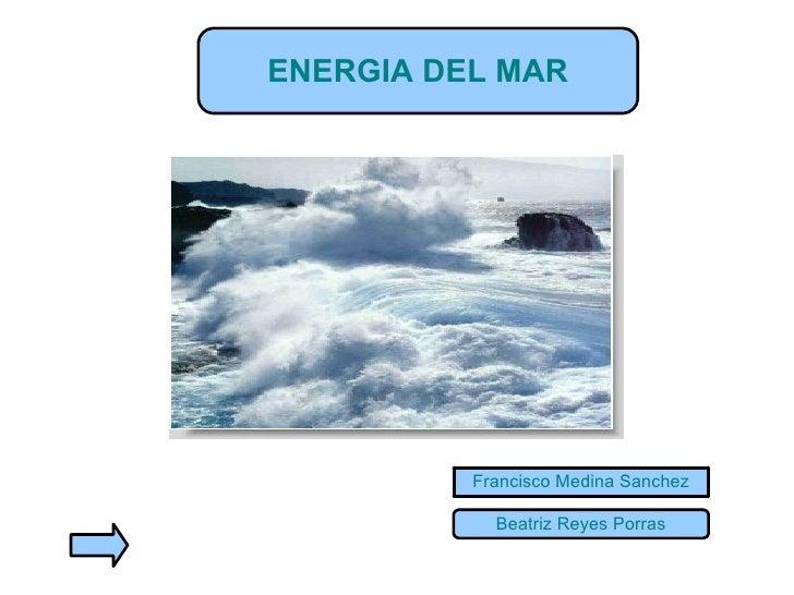 ENERGIA DEL MAR Francisco Medina Sanchez Beatriz Reyes Porras
