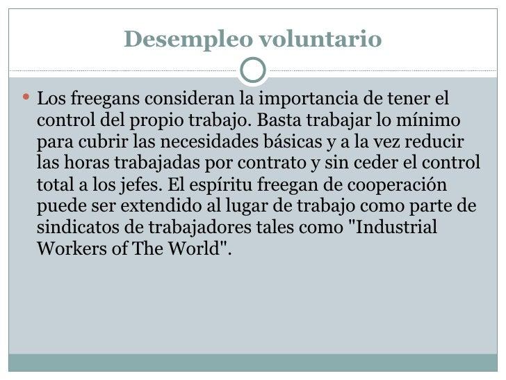 Desempleo voluntario <ul><li>Los freegans consideran la importancia de tener el control del propio trabajo. Basta trabajar...