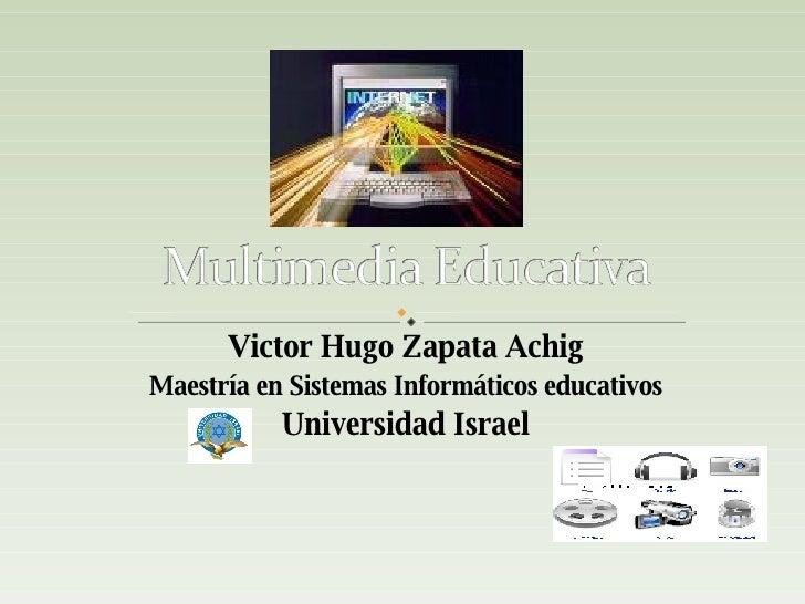 Victor Hugo Zapata Achig Maestría en Sistemas Informáticos educativos Universidad Israel