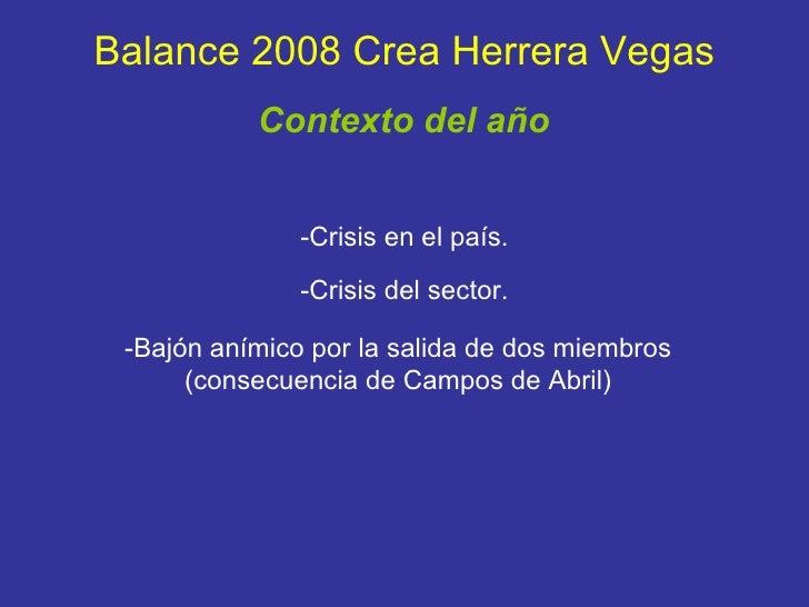 Balance 2008 Crea Herrera Vegas -Crisis en el país. -Crisis del sector. -Bajón anímico por la salida de dos miembros (cons...