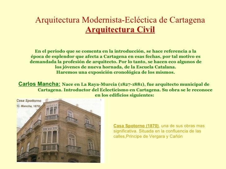 Arquitectura Modernista-Ecléctica de Cartagena Arquitectura Civil En el periodo que se comenta en la introducción, se hace...