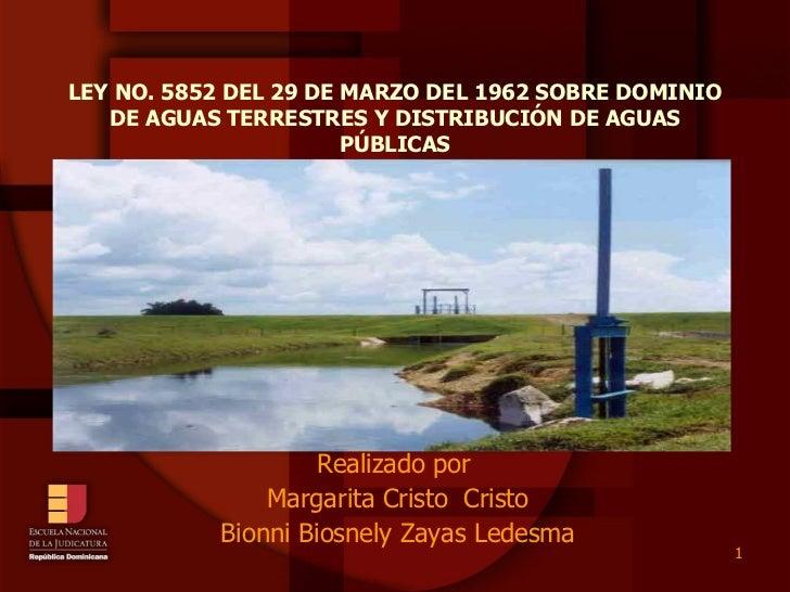 LEY NO. 5852 DEL 29 DE MARZO DEL 1962 SOBRE DOMINIO DE AGUAS TERRESTRES Y DISTRIBUCIÓN DE AGUAS PÚBLICAS Realizado por  Ma...