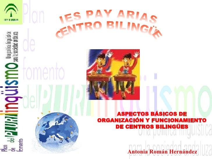 IES PAY ARIAS  CENTRO BILINGÜE IES PAY ARIAS CENTRO BILINGÜE ASPECTOS BÁSICOS DE ORGANIZACIÓN Y FUNCIONAMIENTO DE CENTROS ...