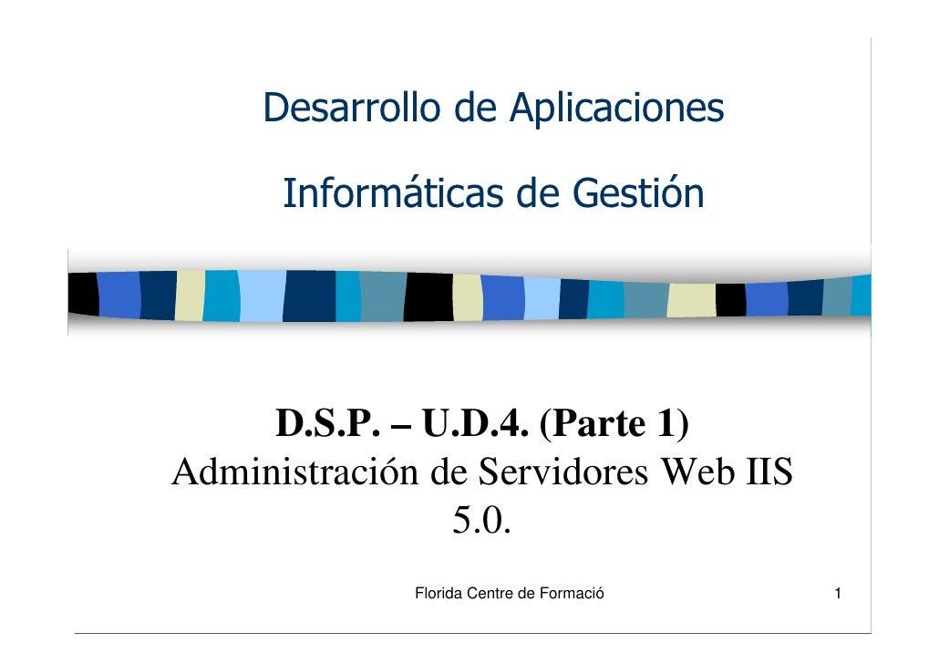 Desarrollo de Aplicaciones        Informáticas de Gestión          D.S.P. – U.D.4. (Parte 1) Administración de Servidores ...