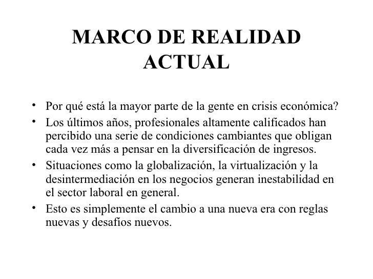 MARCO DE REALIDAD ACTUAL <ul><li>Por qué está la mayor parte de la gente en crisis económica? </li></ul><ul><li>Los último...