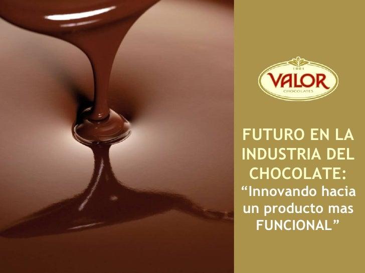 """FUTURO EN LAINDUSTRIA DEL CHOCOLATE:""""Innovando haciaun producto mas  FUNCIONAL"""""""