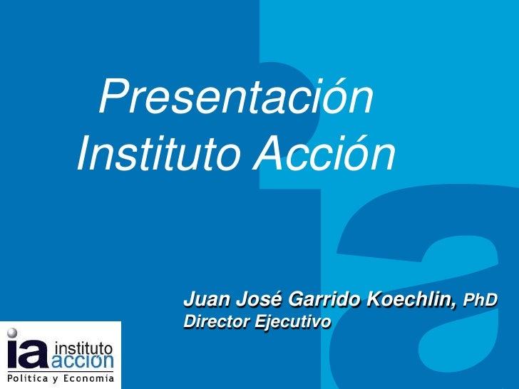 Presentación<br />Instituto Acción<br />TITULO DEL TEMA<br />Juan José Garrido Koechlin, PhD<br />Director Ejecutivo<br />