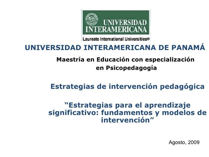UNIVERSIDAD INTERAMERICANA DE PANAMÁ Maestría en Educación con especialización  en Psicopedagogía Estrategias de intervenc...