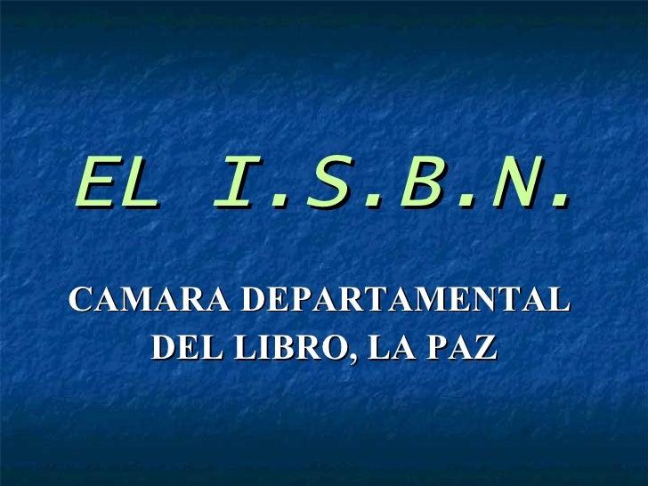 EL I.S.B.N. CAMARA DEPARTAMENTAL  DEL LIBRO, LA PAZ