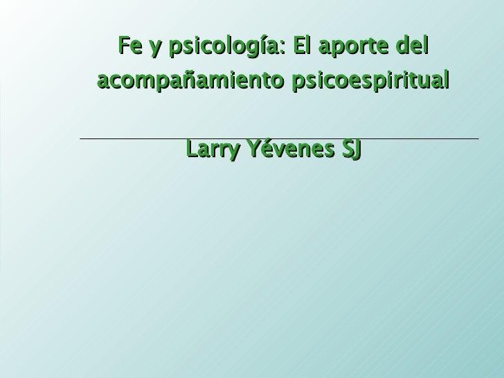 Fe y psicología: El aporte del acompañamiento psicoespiritual Larry Yévenes SJ