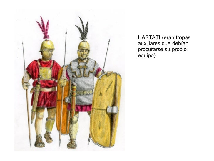 HASTATI (eran tropas auxiliares que debían procurarse su propio equipo)