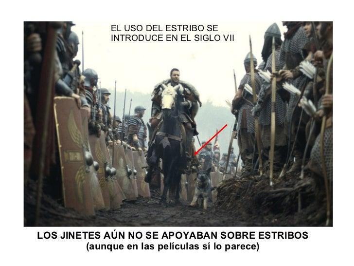 LOS JINETES AÚN NO SE APOYABAN SOBRE ESTRIBOS (aunque en las películas sí lo parece) EL USO DEL ESTRIBO SE INTRODUCE EN EL...
