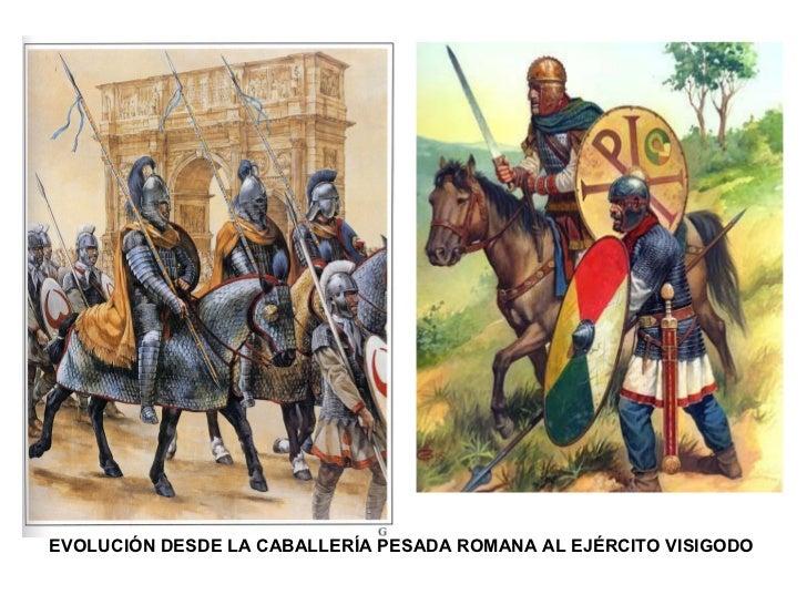 EVOLUCIÓN DESDE LA CABALLERÍA PESADA ROMANA AL EJÉRCITO VISIGODO