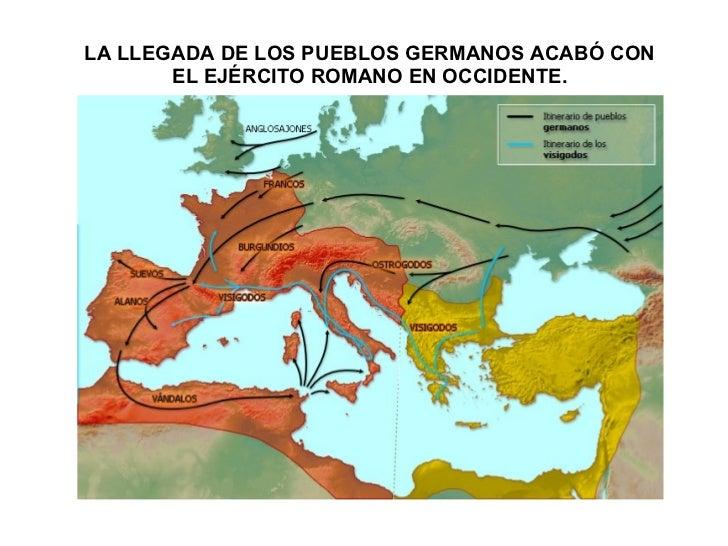 LA LLEGADA DE LOS PUEBLOS GERMANOS ACABÓ CON EL EJÉRCITO ROMANO EN OCCIDENTE.
