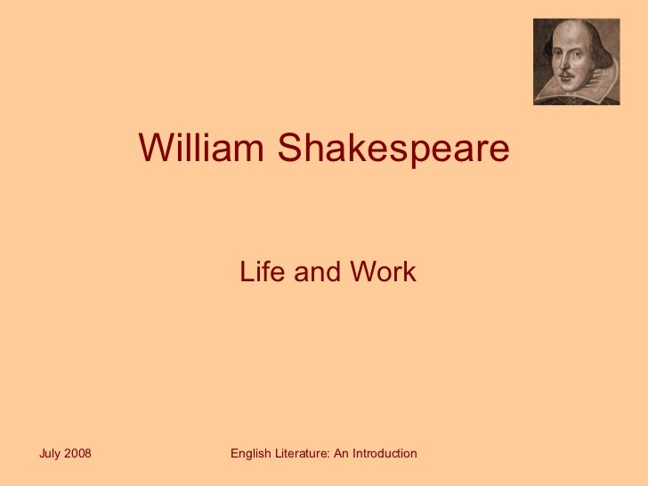 William Shakespeare Life and Work July 2008 English Literature: An Introduction