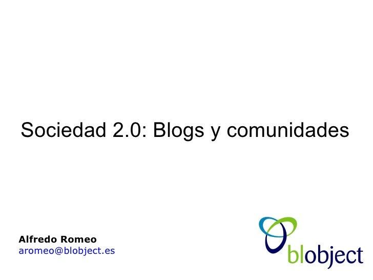 Sociedad 2.0: Blogs y comunidades Alfredo Romeo   [email_address]