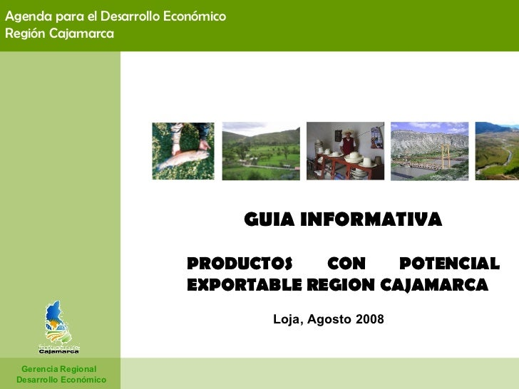 GUIA INFORMATIVA PRODUCTOS CON POTENCIAL EXPORTABLE REGION CAJAMARCA   Gerencia Regional  Desarrollo Económico Agenda para...
