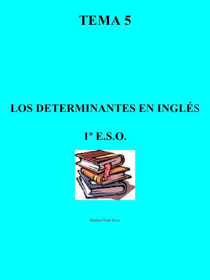 TEMA 5 LOS DETERMINANTES EN INGLÉ S 1º E.S.O. Blanca Yust Seco