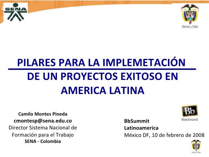 Camilo Montes Pineda [email_address] Director Sistema Nacional de Formación para el Trabajo SENA - Colombia BbSummit Latin...