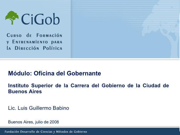 Módulo: Oficina del Gobernante   Instituto Superior de la Carrera del Gobierno de la Ciudad de Buenos Aires  Buenos Aires,...