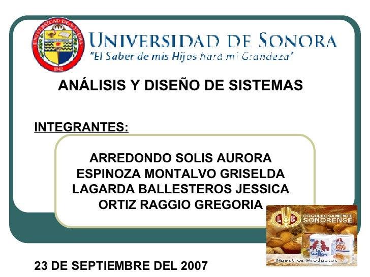 ANÁLISIS Y DISEÑO DE SISTEMAS INTEGRANTES: ARREDONDO SOLIS AURORA ESPINOZA MONTALVO GRISELDA LAGARDA BALLESTEROS JESSICA O...