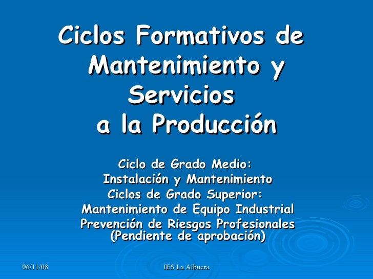 Ciclos Formativos de  Mantenimiento y Servicios  a la Producción Ciclo de Grado Medio:  Instalación y Mantenimiento Ciclos...