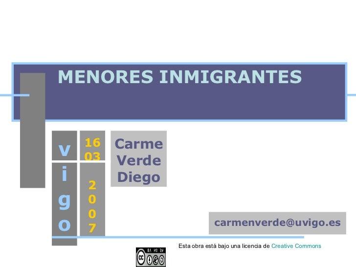 MENORES INMIGRANTES vigo 1603 2 0 0 7 Carme Verde Diego [email_address] Esta obra está bajo una licencia de  Creative   Co...