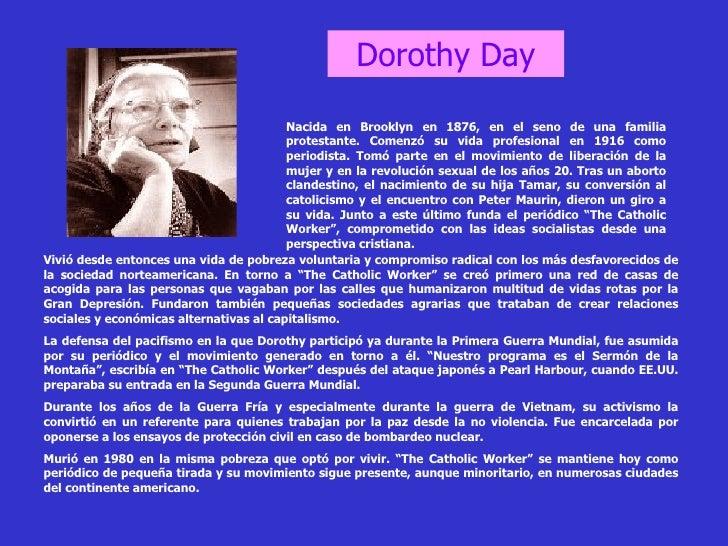Dorothy Day Nacida en Brooklyn en 1876, en el seno de una familia protestante. Comenzó su vida profesional en 1916 como pe...