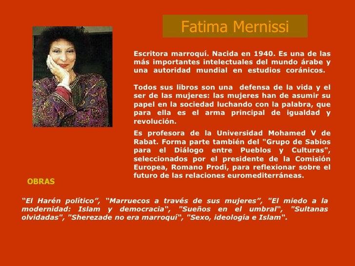 Fatima Mernissi Escritora marroquí. Nacida en 1940. Es una de las más importantes intelectuales del mundo árabe y una auto...