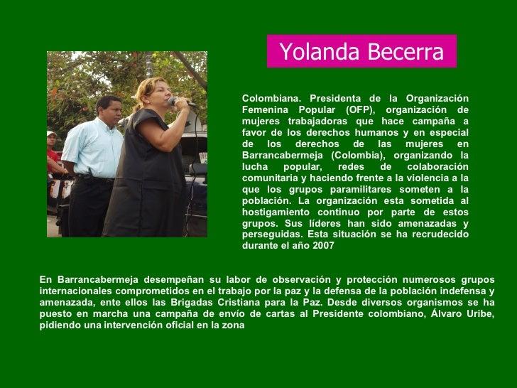 Yolanda Becerra Colombiana. Presidenta de la Organización Femenina Popular (OFP), organización de mujeres trabajadoras que...