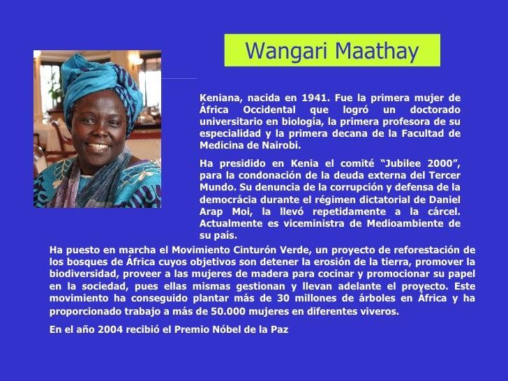 Wangari Maathay Keniana, nacida en 1941. Fue la primera mujer de África Occidental que logró un doctorado universitario en...